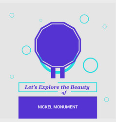 Lets explore the beauty of nickel monument vector