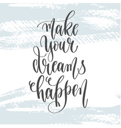make your dreams happen - hand lettering vector image