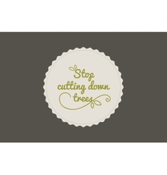 Stop cutting down trees vector image