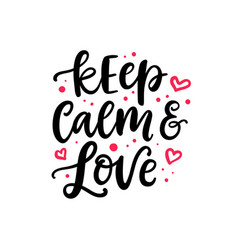 keep calm and love hand drawn lettering vector image