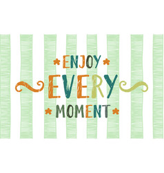 Enjoy every moment lettering vector