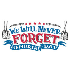 we will never forget memorial day sign vector image