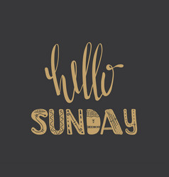 hello sunday quote vector image vector image