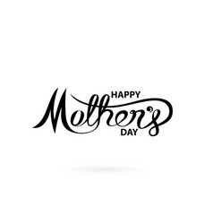 Happy mothers day calligraphy backgroundhappy vector