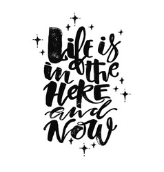 Life is in the here and now concept hand lettering vector