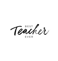 best teacher ever hand drawn greeting card vector image