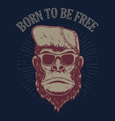born to be free monkey on grunge background vector image