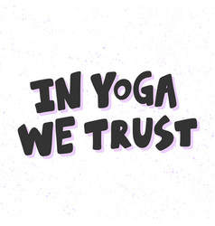 In yoga we trust sticker for social media content vector