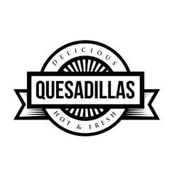 Mexican Cuisine vintage sign - Quesadillas vector image