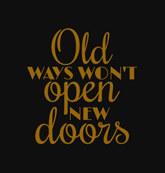 Old ways wont open new doors - motivational quotes vector