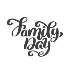 Family day hand lettering text hand drawn vector