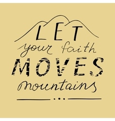 Hand lettering Let your faith moves mountains vector