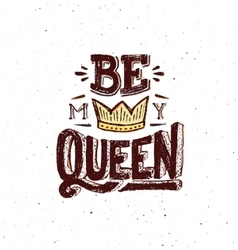 Be my queen Vintage poster with quote vector image