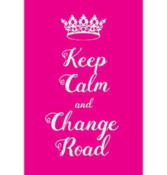 Keep Calm and Change Road poster vector image