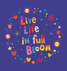 Live life in full bloom vector