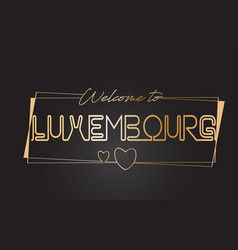 Luxembourg welcome to golden text neon lettering vector