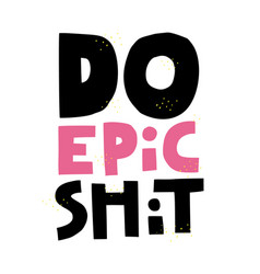 do epic shit quote hand drawn lettering vector image