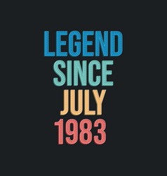 Legend since july 1983 - retro vintage birthday vector