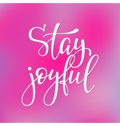 Stay joyful quote typography vector