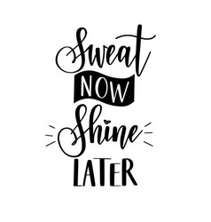 sweat now shine later motivational hard vector image