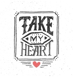 Take my heart vintage text typography vector image vector image