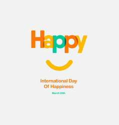 happy international day happiness template vector image