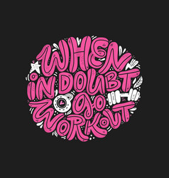 when in doubt go workout hand lettering vector image