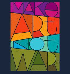 make art not war motivation quote creative vector image vector image