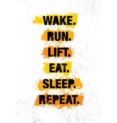 wake run lift eat sleep repeat fitness gym vector image