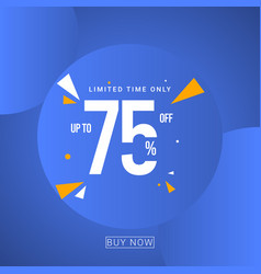 Discount up to 75 limited time only template vector