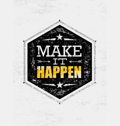 make it happen creative motivation quote vector image