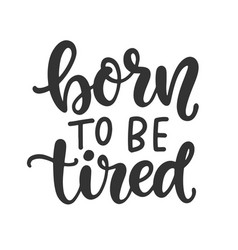 Born to be tired t shirt design vector