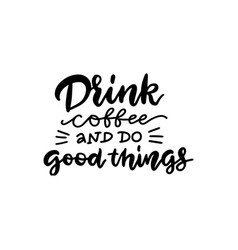 drink coffee and do good things - lettering quote vector image