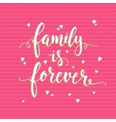 Family is forever hand drawn typography poster vector