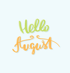 Hello august inscription calligraphy vector
