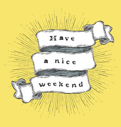 have a nice weekend inspiration quote vintage vector image