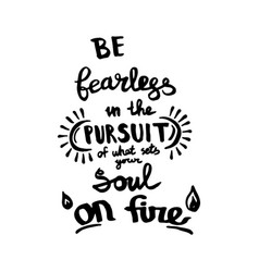 Be fearless in pursuit what sets your soul vector