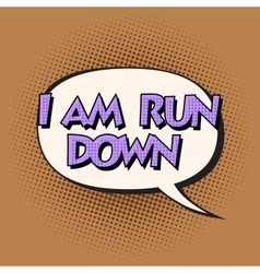 I am run down retro comic bubble text vector