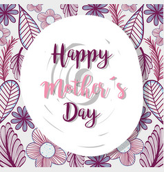 Mother day with leaves and flowers dacorative vector