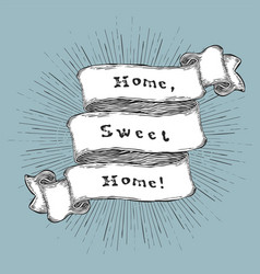 home sweet home vintage hand-drawn quote on ribbon vector image vector image