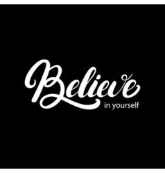Believe in yourself hand written lettering vector image