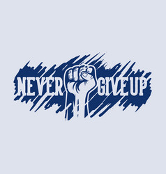 never give up raise hand design motivation slogan vector image