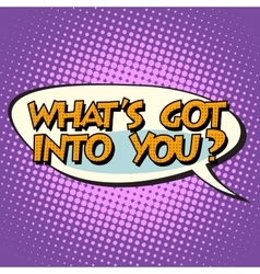 what is got into you retro comic bubble text vector image vector image