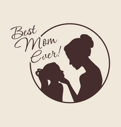 Mother and daughter silhouettes best mom ever vector