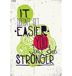 Poster It doesnt get easier you just get stronger vector image vector image