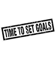 Square grunge black time to set goals stamp vector