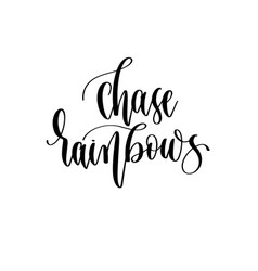 chase rainbows - hand lettering inscription vector image