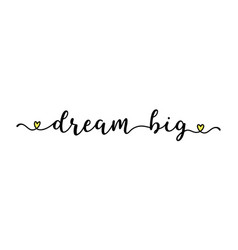 Hand sketched dream big quote as logo lettering vector