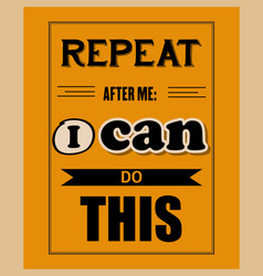 Retro motivational quote repeat after me i can vector