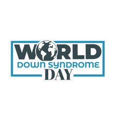 earth planet world down syndrome day isolated icon vector image